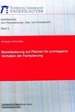 Bauleitplanung auf Flächen für privilegierte Vorhaben der Fachplanung von Hofmeister,  Andreas