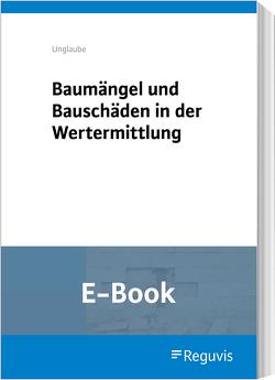 Baumängel und Bauschäden in der Wertermittlung (E-Book) von Unglaube,  Daniela