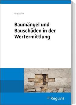 Baumängel und Bauschäden in der Wertermittlung von Unglaube,  Daniela