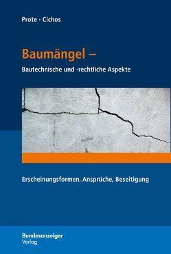 Baumängel – Bautechnische und -rechtliche Aspekte von Cichos,  Christopher, Prote,  Karsten