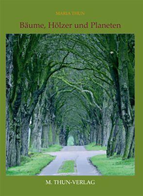 Bäume, Hölzer und Planeten von Thun,  Maria, Thun,  Matthias K