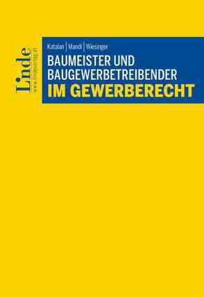 Baumeister und Baugewerbetreibender im Gewerberecht von Katalan,  Tatjana, Mandl,  Thomas, Wiesinger,  Christoph