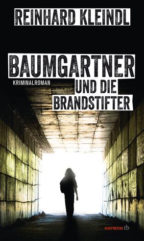 Baumgartner und die Brandstifter von Kleindl,  Reinhard