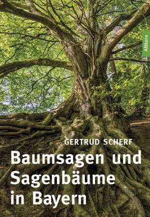 Baumsagen und Sagenbäume in Bayern von Scherf,  Gertrud