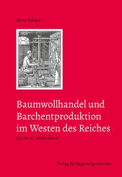 Baumwollhandel und Barchentproduktion im Westen des Reiches (14. bis 16. Jahrhundert) von Eriskat,  Dörte