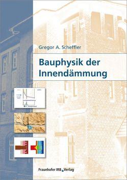Bauphysik der Innendämmung. von Scheffler,  Gregor A.