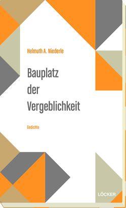 Bauplatz der Vergeblichkeit von Niederle,  Helmuth A