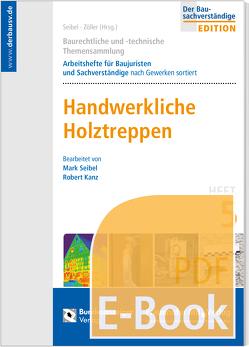 Baurechtliche und -technische Themensammlung – Heft 5: Handwerkliche Holztreppen (E-Book) von Kanz,  Robert, Seibel,  Mark, Zöller,  Matthias