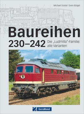 Baureihen 230-242 von Bürgel,  Sven, Dostal,  Michael