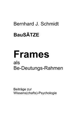 BauSÄTZE: Frames – als Be-Deutungs-Rahmen von Schmidt,  Bernhard J.