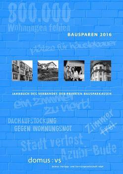 Bausparen 2016 von Dorffmeister,  Ludwig, Koenig,  Christian, Schrooten,  Mechthild, Schudrowitz,  Juri, Zehnder,  Andreas J.