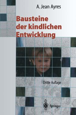 Bausteine der kindlichen Entwicklung von Ayres,  A.Jean, Flehmig,  I., Flehmig,  R.-W., Robbins,  J.
