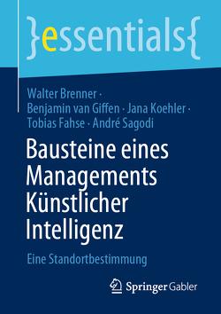 Bausteine eines Managements Künstlicher Intelligenz von Brenner,  Walter, Fahse,  Tobias, Köhler,  Jana, Sagodi,  André, van Giffen,  Benjamin