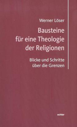 Bausteine für eine Theologie der Religionen von Löser,  Werner
