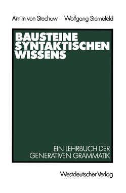 Bausteine syntaktischen Wissens von Stechow,  Arnim, Sternefeld,  Wolfgang