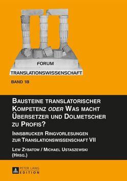 Bausteine translatorischer Kompetenz «oder» Was macht Übersetzer und Dolmetscher zu Profis? von Ustaszewski,  Michael, Zybatow,  Lew