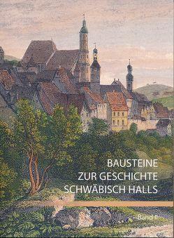Bausteine zur Geschichte Schwäbisch Halls, Band II von Imkampe,  Annette, Maisch,  Andreas, Schinke,  Esther, Stihler,  Daniel