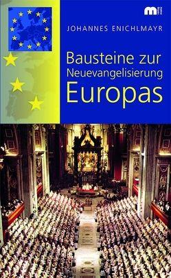 Bausteine zur Neuevangelisierung Europas von Enichlmayr,  Johannes