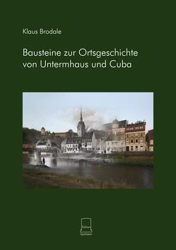 Bausteine zur Ortsgeschichte von Untermhaus und Cuba