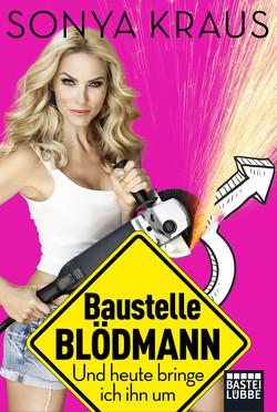 Baustelle Blödmann von Kraus,  Sonya