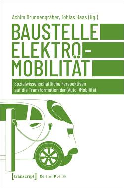 Baustelle Elektromobilität von Brunnengraeber,  Achim, Haas,  Tobias
