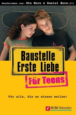Baustelle Erste Liebe für Teens von Horn,  Daniel, Horn,  Ute