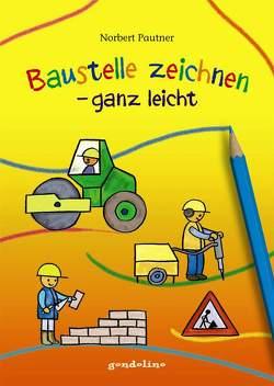 Baustelle zeichnen – ganz leicht von Pautner,  Norbert