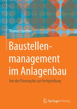 Baustellenmanagement im Anlagenbau von Günther,  Thomas
