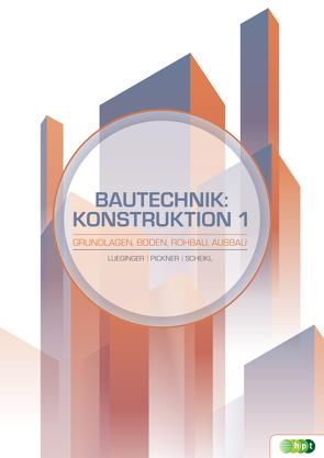 Bautechnik: Konstruktion 1 – Grundlagen, Boden, Rohbau, Ausbau von Lueginger,  Stefan, Pickner,  Wolfgang, Scheikl,  Martin