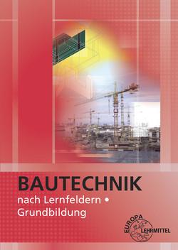 Bautechnik nach Lernfeldern von Ballay,  Falk, Frey,  Hansjörg, Kärcher,  Siegfried, Kuhn,  Volker, Traub,  Martin, Werner,  Horst
