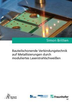 Bauteilschonende Verbindungstechnik auf Metallisierungen durch moduliertes Laserstrahlschweißen von Britten,  Simon
