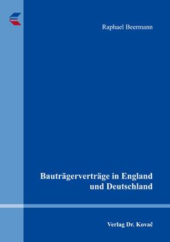 Bauträgerverträge in England und Deutschland von Beermann,  Raphael