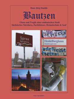 Bautzen – Glanz und Tragik einer ostdeutschen Stadt von Staehle,  Hans Jörg