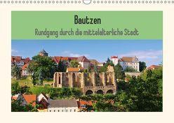 Bautzen – Rundgang durch die mittelalterliche Stadt (Wandkalender 2019 DIN A3 quer) von LianeM