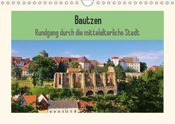Bautzen – Rundgang durch die mittelalterliche Stadt (Wandkalender 2019 DIN A4 quer) von LianeM