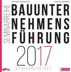 Bauunternehmensführung 2017 von Kraninger,  Michael, Mauerhofer,  Gottfried