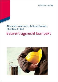 Bauvertragsrecht kompakt von Karl,  Christian K., Koenen,  Andreas, Malkwitz,  Alexander