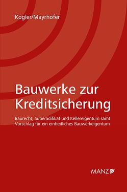 Bauwerke zur Kreditsicherung von Kogler,  Gabriel, Mayrhofer,  Kristian