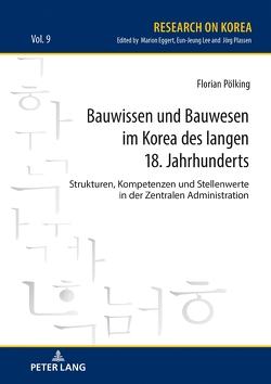 Bauwissen und Bauwesen im Korea des langen 18. Jahrhunderts von Pölking,  Florian
