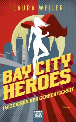 Bay City Heroes – Im Zeichen der Gerechtigkeit von Weller,  Laura