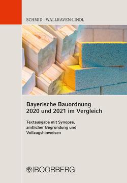 Bayerische Bauordnung 2020 und 2021 im Vergleich von Schmid,  Johannes, Wallraven-Lindl,  Marie-Luis