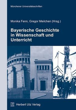 Bayerische Geschichte in Wissenschaft und Unterricht von Fenn,  Monika, Meilchen,  Gregor
