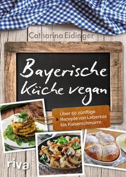 Bayerische Küche vegan von Eidinger,  Catharina