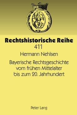 Bayerische Rechtsgeschichte vom frühen Mittelalter bis zum 20. Jahrhundert von Nehlsen,  Hermann