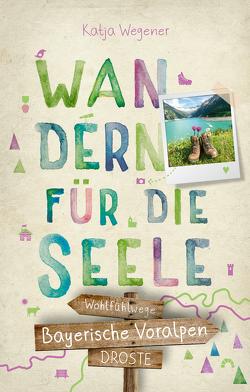 Bayerische Voralpen. Wandern für die Seele von Wegener,  Katja