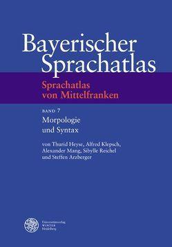 Sprachatlas von Mittelfranken (SMF) / Morphologie und Syntax von Arzberger,  Steffen, Heyse,  Thurid, Klepsch,  Alfred, Mang,  Alexander, Reichel,  Sibylle
