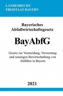 Bayerisches Abfallwirtschaftsgesetz (BayAbfG) von Studier,  Ronny