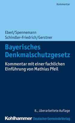 Bayerisches Denkmalschutzgesetz von Eberl,  Wolfgang, Gerstner,  Fabian, Schindler- Friedrich,  Jörg, Spennemann,  Jörg