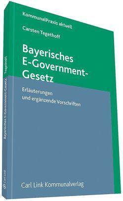 Bayerisches E-Government-Gesetz von Tegethoff,  Carsten