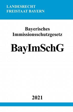 Bayerisches Immissionsschutzgesetz (BayImSchG) von Studier,  Ronny